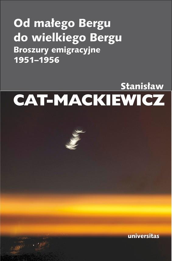 okładka Od małego Bergu do wielkiego Bergu. Broszury emigracyjne 1951-1956ebook | epub, mobi | Stanisław Cat-Mackiewicz
