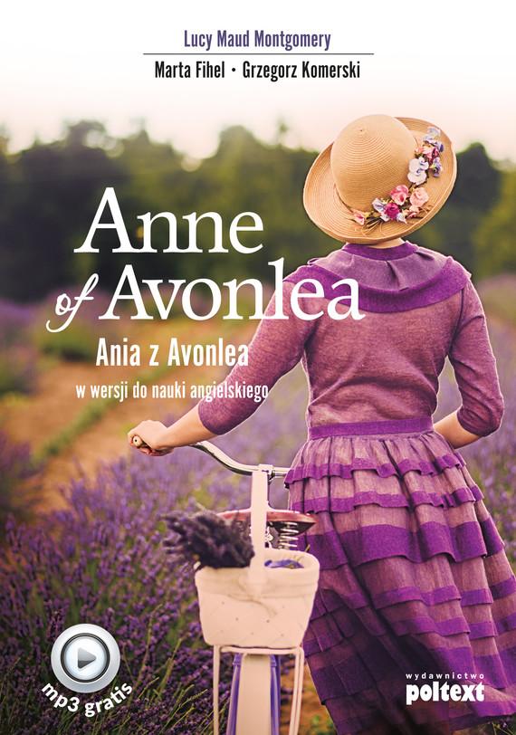 okładka Anne of Avonlea. Ania z Avonlea w wersji do nauki angielskiego, Ebook | Grzegorz Komerski, Marta Fihel, Lucy Maud Montgomery