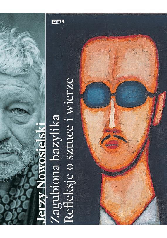 okładka Zagubiona bazylika. Refleksje o sztuce i wierze, Ebook | Jerzy Nowosielski, Krystyna Czerni