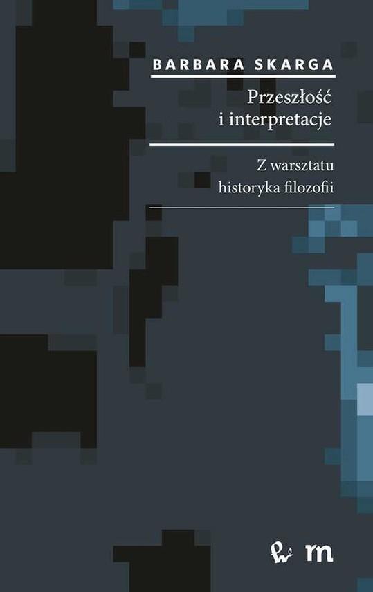 okładka Przeszłość i interpretacje. Z warsztatu historyka filozofiiebook   epub, mobi   Barbara  Skarga