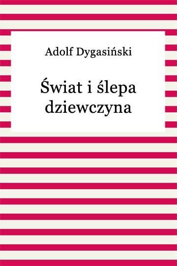 okładka Świat i ślepa dziewczynaebook | epub, mobi | Adolf Dygasiński