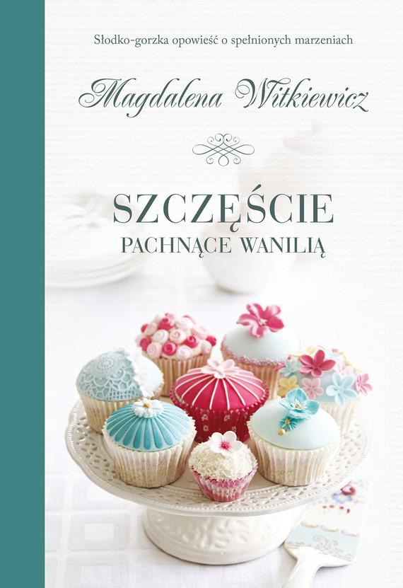 okładka Szczęście pachnące waniliąebook | epub, mobi | Magdalena Witkiewicz