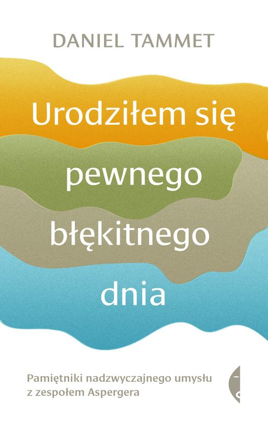 okładka Urodziłem się pewnego błękitnego dnia. Pamiętniki nadzwyczajnego umysłu z zespołem Aspergera, Ebook | Daniel Tammet