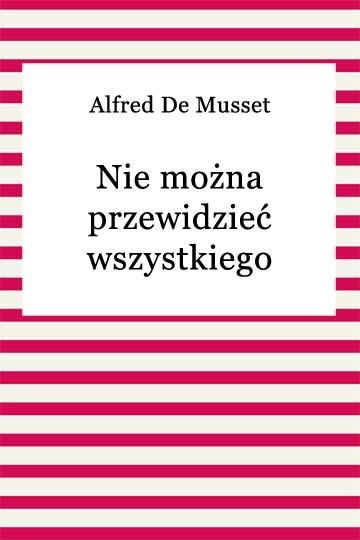 okładka Nie można przewidzieć wszystkiego, Ebook | Alfred De Musset