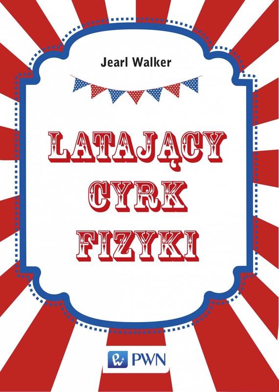 okładka Latający cyrk fizykiebook | epub, mobi | Jearl  Walker