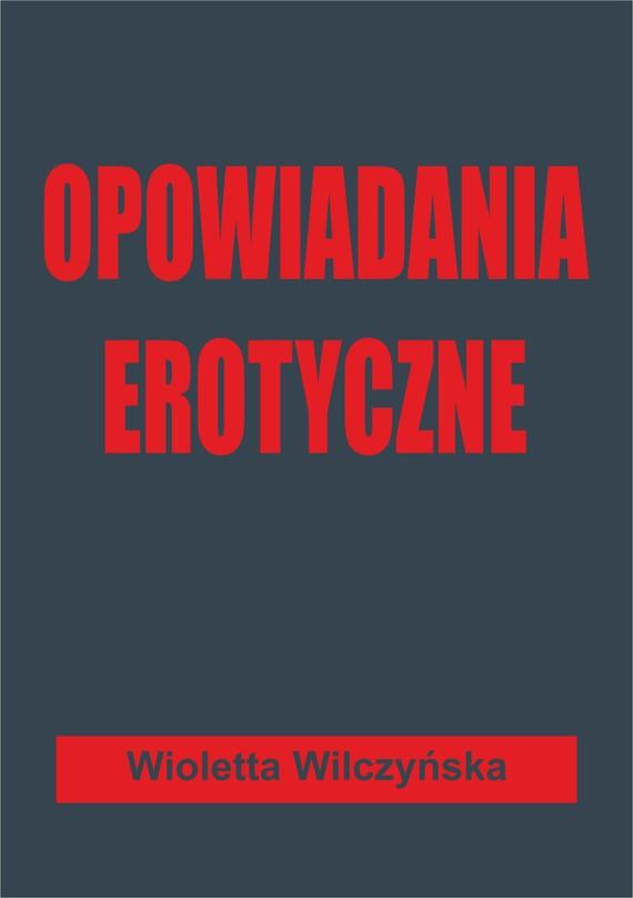 okładka Opowiadania erotyczne, Ebook   Wioletta Wilczyńska