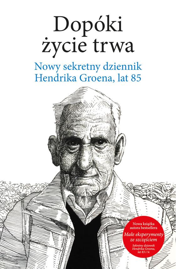 okładka Dopóki życie trwa. Nowy sekretny dziennik Hendrika Groena, lat 85ebook   epub, mobi   Hendrik Groen