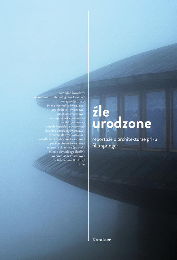 okładka Źle urodzone. Reportaże o architekturze PRL-uebook | epub, mobi | Filip Springer