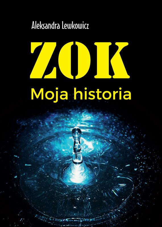 okładka ZOK. Moja historia, Ebook | Aleksandra Lewkowicz