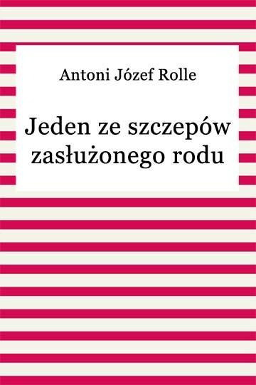 okładka Jeden ze szczepów zasłużonego roduebook | epub, mobi | Antoni Józef Rolle
