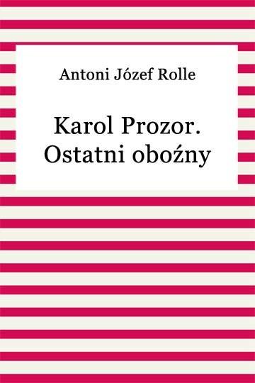 okładka Karol Prozor. Ostatni oboźny litewskiebook | epub, mobi | Antoni Józef Rolle