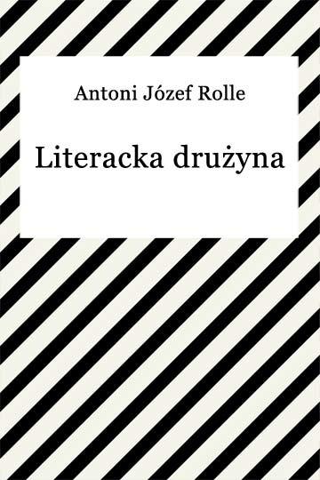 okładka Literacka drużynaebook | epub, mobi | Antoni Józef Rolle