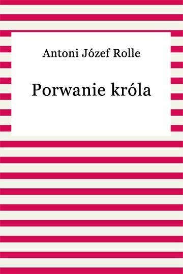 okładka Porwanie króla, Ebook | Antoni Józef Rolle