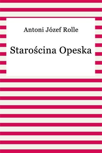 okładka Starościna Opeskaebook | epub, mobi | Antoni Józef Rolle