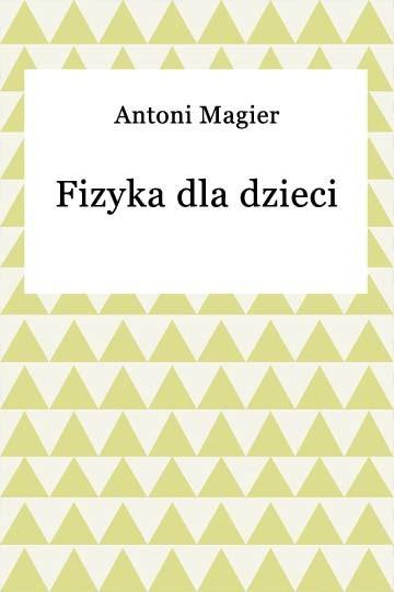 okładka Fizyka dla dzieci, Ebook | Antoni Magier