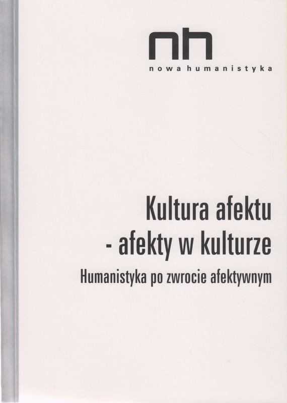 okładka Kultura afektu. Humanistyka po zwrocie afektywnymebook   epub, mobi   Ryszard  Nycz, Agnieszka  Dauksza, Anna  Łebkowska