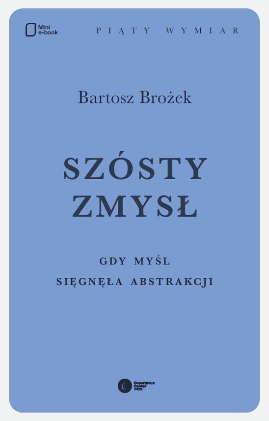 okładka Szósty zmysł. Gdy myśl sięgnęła abstrakcji, Ebook | Bartosz Brożek
