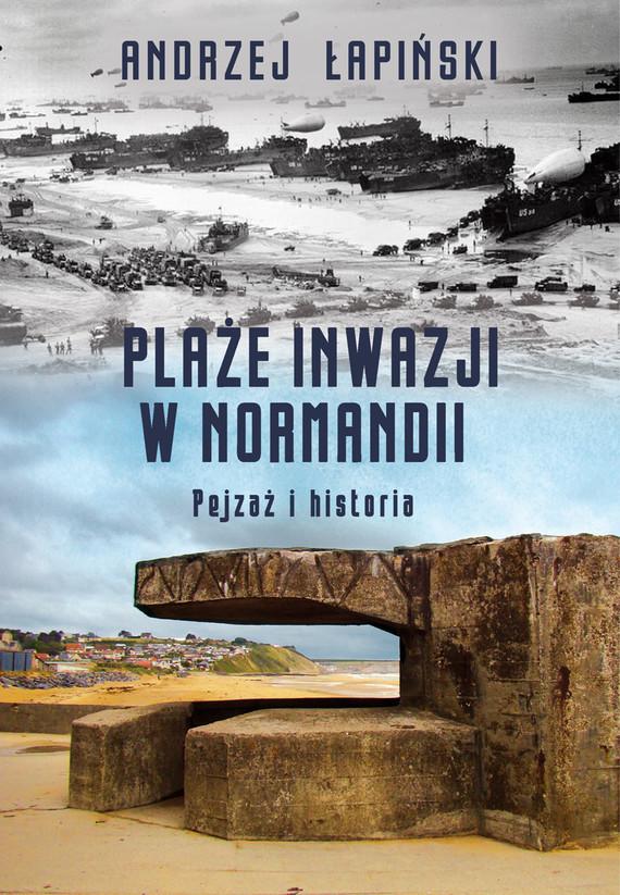 okładka Plaże inwazji w Normandii. Pejzaż i historiaebook | epub, mobi | Andrzej Łapiński