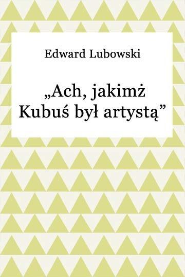 okładka Ach, jakimż Kubuś był artystą, Ebook | Edward Lubowski