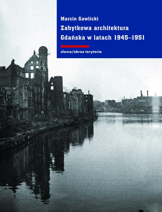okładka Zabytkowa architektura Gdańska w latach 1945-1951, Ebook | Marcin Gawlicki