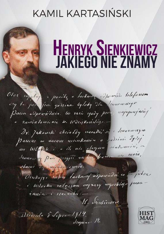 okładka Henryk Sienkiewicz jakiego nie znamyebook | epub, mobi | Kamil Kartasiński