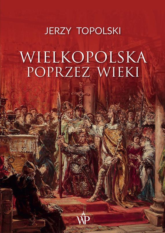 okładka Wielkopolska poprzez wiekiebook | epub, mobi | Jerzy  Topolski