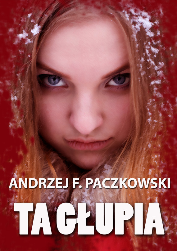 okładka Ta głupia, Ebook | Andrzej Paczkowski
