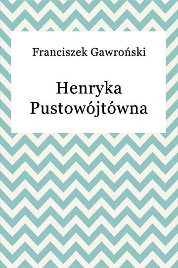okładka Henryka Pustowójtównaebook | epub, mobi | Franciszek Gawroński