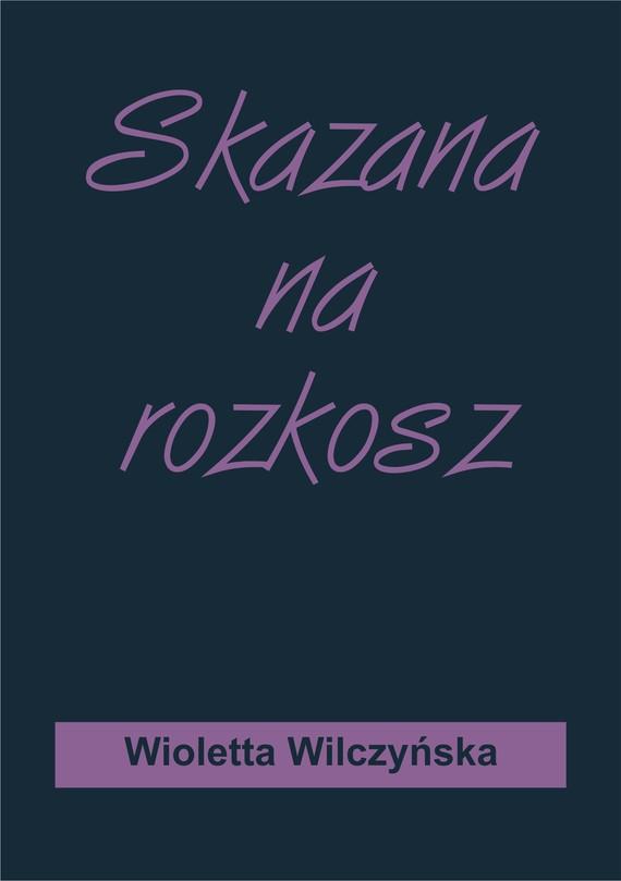 okładka Skazana na rozkosz, Ebook | Wioletta Wilczyńska