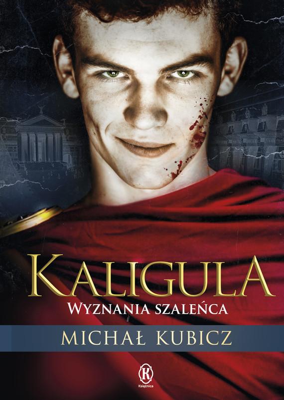 okładka Kaligula. Wyznania szaleńcaebook | epub, mobi | Michał Kubicz