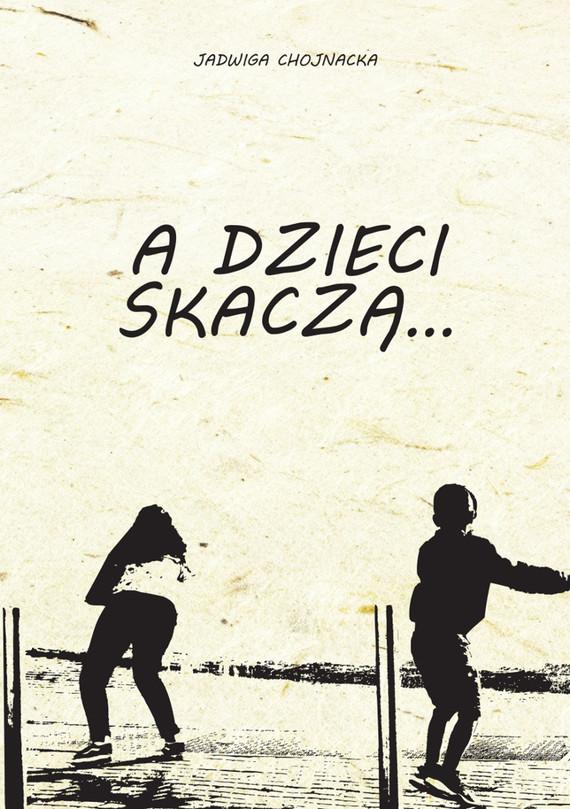 okładka A dzieci skaczą..., Ebook | Jadwiga  Chojnacka