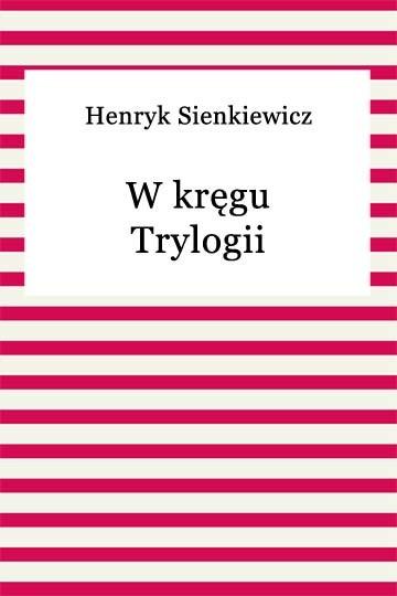 okładka W kręgu Trylogiiebook | epub, mobi | Henryk Sienkiewicz