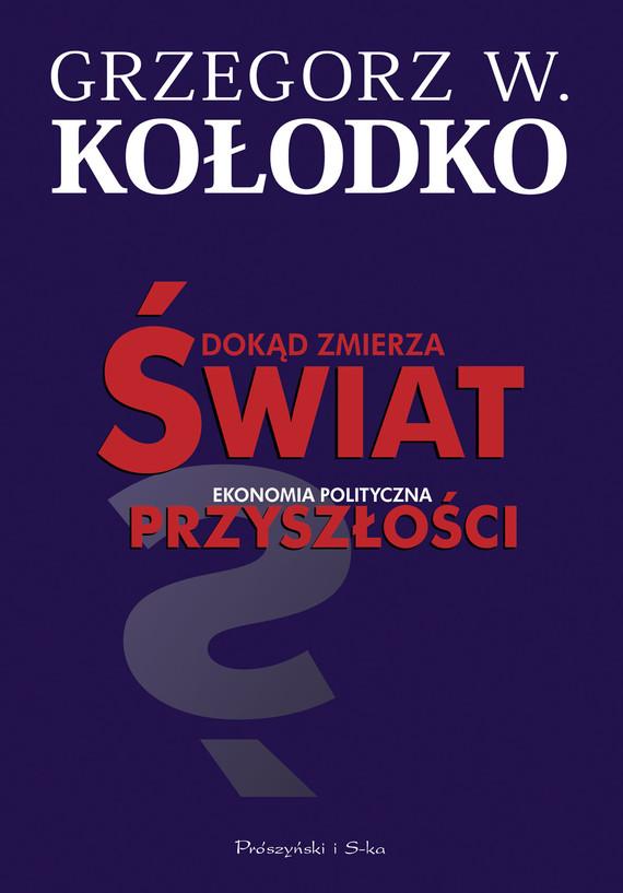 okładka Dokąd zmierza świat. Ekonomia polityczna przyszłości, Ebook | Grzegorz W. Kołodko