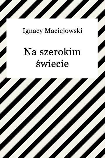 okładka Na szerokim świecie, Ebook | Ignacy Maciejowski