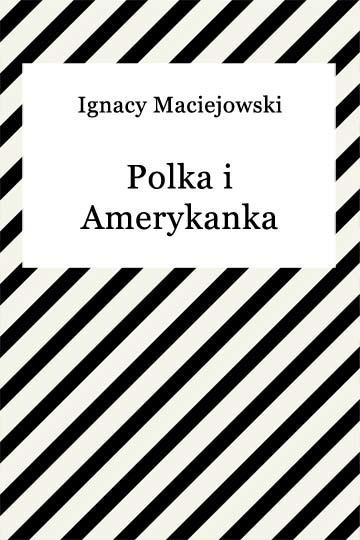 okładka Polka i Amerykanka, Ebook | Ignacy Maciejowski