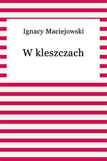 okładka W kleszczach, Ebook | Ignacy Maciejowski