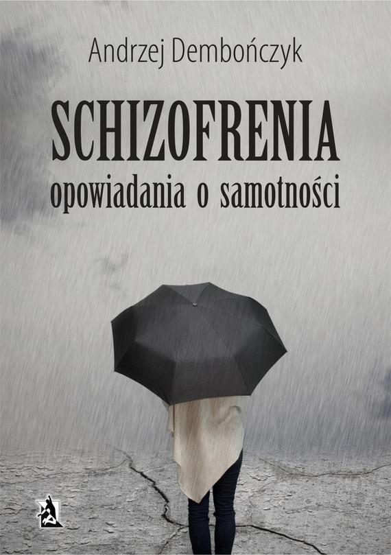 okładka SCHIZOFRENIA opowiadania o samotności, Ebook   Andrzej Dembończyk