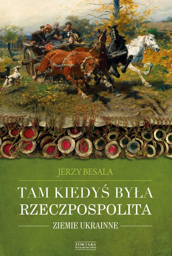 okładka Tam kiedyś była Rzeczpospolita. Ziemie ukrainneebook | epub, mobi | Jerzy Besala
