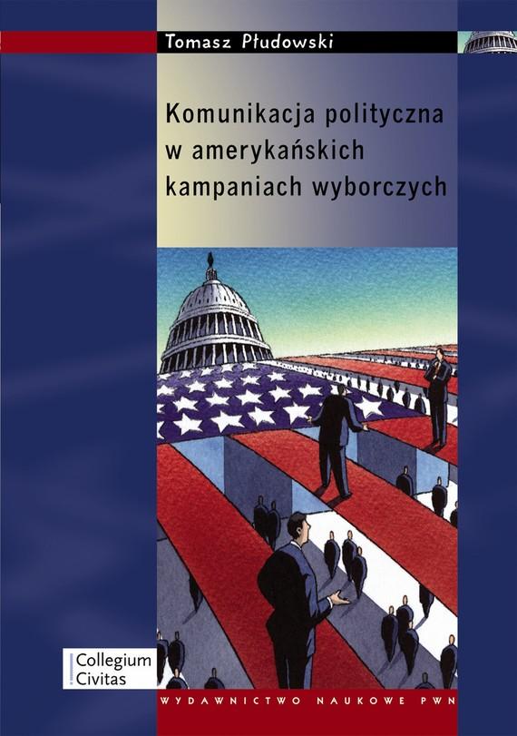 okładka Komunikacja polityczna w amerykańskich kampaniach wyborczychebook | epub, mobi | Tomasz  Płudowski