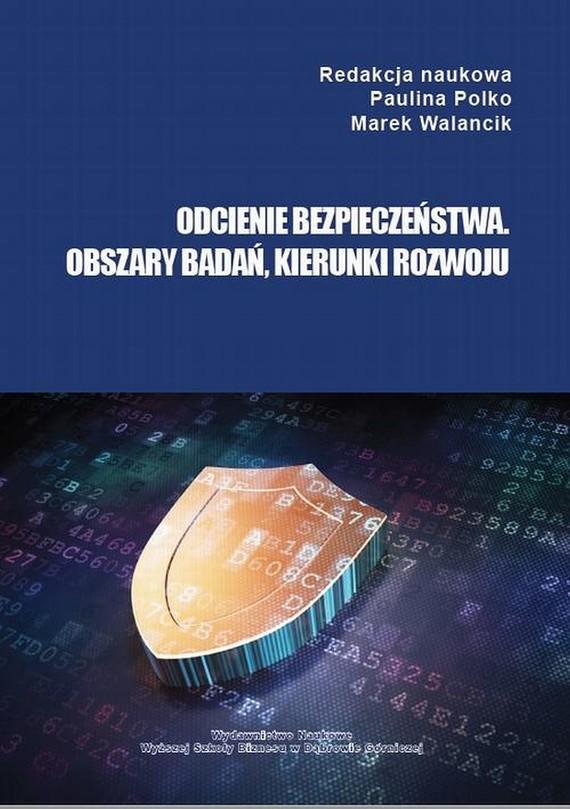 okładka Odcienie bezpieczeństwa. Obszary badań, kierunki rozwoju, Ebook | Marek  Walancik, Paulina Polko