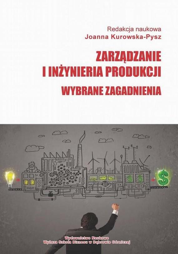 okładka Zarządzanie i inżynieria produkcji. Wybrane zagadnienia, Ebook | Joanna  Kurowska-Pysz