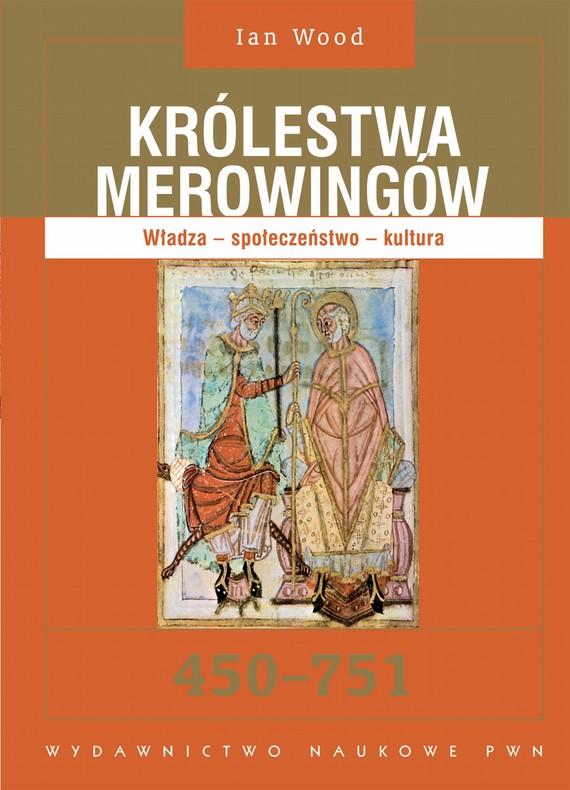 okładka Królestwa Merowingów 450-751. Władza - społeczeństwo - kulturaebook | epub, mobi | Ian  Wood