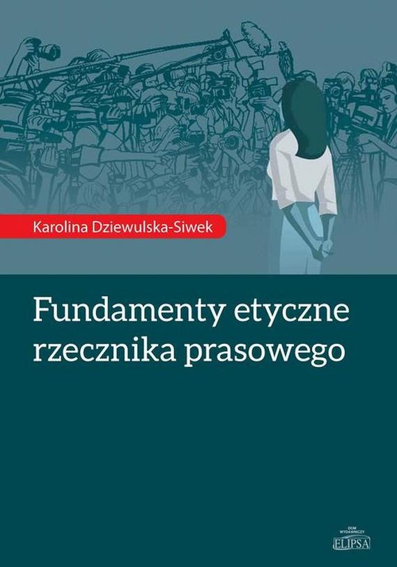 okładka Fundamenty etyczne rzecznika prasowegoebook | pdf | Karolina  Dziewulska-Siwek