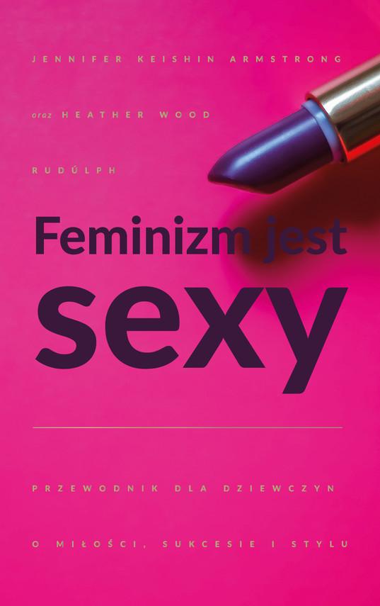 okładka Feminizm jest sexyebook | epub, mobi | Heather   W. Rudulp, Jennifer  K.  Armstrong