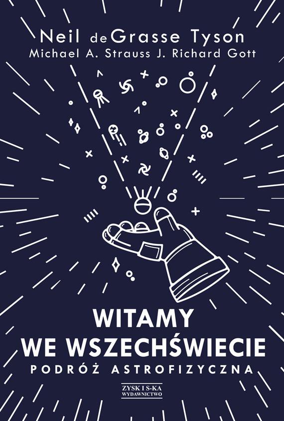 okładka Witamy we Wszechświecie. Podróż astrofizyczna, Ebook | Neil deGrasse Tyson, Michael A. Strauss, J. Richard Gott