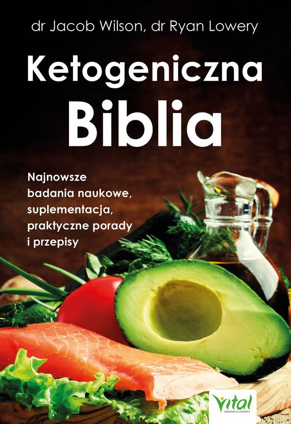 okładka Ketogeniczna Biblia. Najnowsze badania naukowe, suplementacja, praktyczne porady i przepisy - PDFebook | pdf | Jacob Wilson