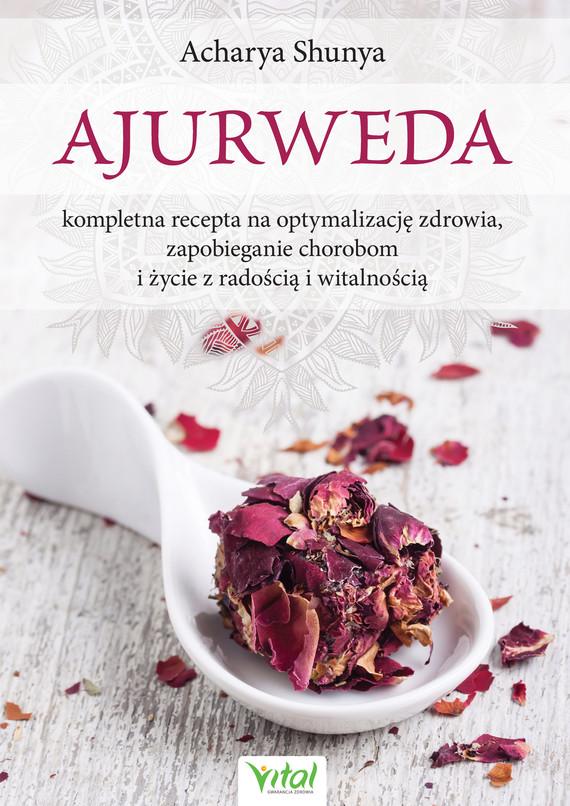 okładka Ajurweda - kompletna recepta na optymalizację zdrowia, zapobieganie chorobom i życie z radością i witalnością - PDFebook | pdf | Shunya Acharya