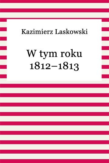 okładka W tym roku 1812–1813, Ebook | Kazimierz Laskowski