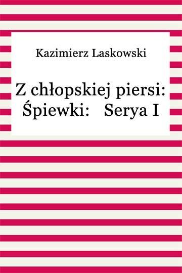 okładka Z chłopskiej piersi: Śpiewki: Serya I, Ebook | Kazimierz Laskowski