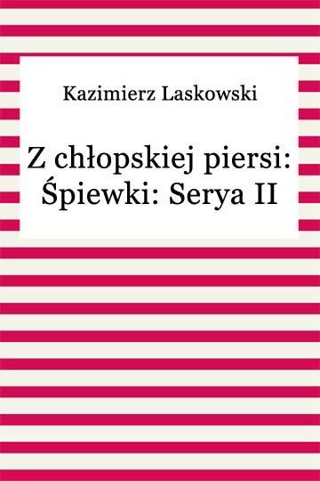 okładka Z chłopskiej piersi: Śpiewki: Serya II, Ebook | Kazimierz Laskowski